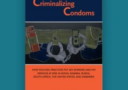 Criminalizing Condoms: How Policing Practices Put Sex Workers and HIV Services at Risk in Kenya, Namibia, Russia, South Africa, the United States, and Zimbabwe